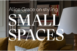 Styling Small Spaces - with Alice Grace